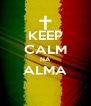 KEEP CALM NA ALMA  - Personalised Poster A4 size