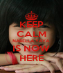 KEEP CALM NABELLA YAYA  IS NOW HERE - Personalised Poster A4 size