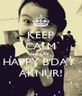 KEEP CALM nad SAY  HAPPY B'DAY  AKNUR! - Personalised Poster A4 size