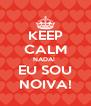 KEEP CALM NADA!  EU SOU NOIVA! - Personalised Poster A4 size