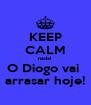 KEEP CALM nada! O Diogo vai  arrasar hoje! - Personalised Poster A4 size