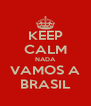 KEEP CALM NADA VAMOS A BRASIL - Personalised Poster A4 size