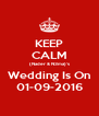 KEEP CALM (Nader & N3ma)'s Wedding Is On 01-09-2016 - Personalised Poster A4 size
