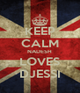 KEEP CALM NADESH LOVES DJESSI - Personalised Poster A4 size