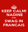 KEEP CALM!  NADINE HAS SWAG IN FRANCAIS - Personalised Poster A4 size