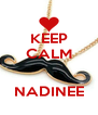 KEEP CALM   NADINEE - Personalised Poster A4 size