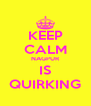 KEEP CALM NAGPUR IS QUIRKING - Personalised Poster A4 size