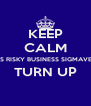 KEEP CALM NAH IT'S RISKY BUSINESS SIGMAVERSARY TURN UP  - Personalised Poster A4 size