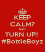 KEEP CALM? Nah! TURN UP!  #BottleBoyz - Personalised Poster A4 size