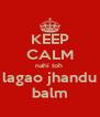KEEP CALM nahi toh  lagao jhandu balm - Personalised Poster A4 size