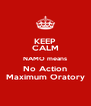 KEEP CALM NAMO means No Action Maximum Oratory - Personalised Poster A4 size