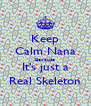 Keep Calm Nana Because It's just a Real Skeleton - Personalised Poster A4 size