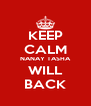 KEEP CALM NANAY TASHA WILL BACK - Personalised Poster A4 size