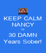 KEEP CALM NANCY IS 30 DAMN Years Sober! - Personalised Poster A4 size