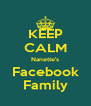 KEEP CALM Nanette's Facebook Family - Personalised Poster A4 size