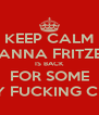 KEEP CALM NANNA FRITZEL IS BACK FOR SOME HAIRY FUCKING CRACK - Personalised Poster A4 size