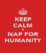 KEEP CALM & NAP FOR HUMANITY - Personalised Poster A4 size