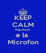 KEEP CALM Napoleon e la  Microfon - Personalised Poster A4 size