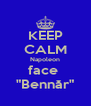 "KEEP CALM Napoleon face  ""Bennăr"" - Personalised Poster A4 size"