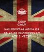 KEEP CALM NAS COMPRAS ACIMA DE  R$ 40,00 DIVIDIMOS EM ATÉ 3 VEZES. - Personalised Poster A4 size