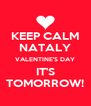 KEEP CALM NATALY VALENTINE'S DAY IT'S TOMORROW! - Personalised Poster A4 size