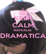 KEEP CALM NATHALIA  DRAMATICA ... - Personalised Poster A4 size