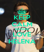 KEEP CALM NATHAN LOVE HELENA - Personalised Poster A4 size