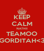 KEEP CALM NATHII TEAMOO GORDITAH<3 - Personalised Poster A4 size