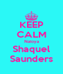 KEEP CALM  Natoya Shaquel Saunders - Personalised Poster A4 size