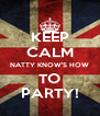 KEEP CALM NATTY KNOW'S HOW TO PARTY! - Personalised Poster A4 size