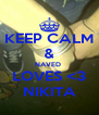 KEEP CALM & NAVED  LOVES <3 NIKITA - Personalised Poster A4 size