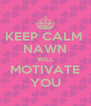 KEEP CALM  NAWN  WILL  MOTIVATE  YOU  - Personalised Poster A4 size