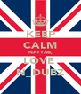 KEEP CALM NAYYAB, LOVE  N_DUBZ - Personalised Poster A4 size