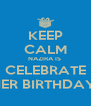 KEEP CALM NAZIRA IS  CELEBRATE HER BIRTHDAY! - Personalised Poster A4 size