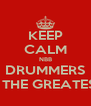 KEEP CALM NBB DRUMMERS IS THE GREATEST - Personalised Poster A4 size