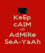 KeEp cAlM nD AdMiRe SeA-YaAh - Personalised Poster A4 size