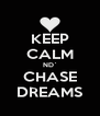 KEEP CALM ND` CHASE DREAMS - Personalised Poster A4 size