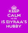 KEEP CALM nd GD IS EIYRAA'S HUBBY - Personalised Poster A4 size