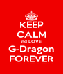 KEEP CALM nd LOVE G-Dragon FOREVER - Personalised Poster A4 size