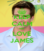 KEEP CALM ND LOVE JAMES - Personalised Poster A4 size