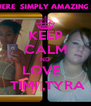 KEEP CALM ND LOVE    TIMI ,TYRA - Personalised Poster A4 size