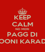 KEEP CALM ND MERI PAGG DI POONI KARADE - Personalised Poster A4 size