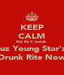 KEEP CALM Nd tlk 2 Isaiah  Cuz Young Star'z  Drunk Rite Now - Personalised Poster A4 size