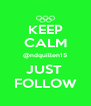 KEEP CALM @ndquillen15 JUST  FOLLOW - Personalised Poster A4 size