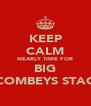 KEEP CALM NEARLY TIME FOR BIG COMBEYS STAG - Personalised Poster A4 size