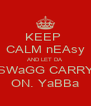 KEEP  CALM nEAsy AND LET DA SWaGG CARRY ON. YaBBa - Personalised Poster A4 size