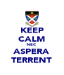 KEEP CALM NEC ASPERA TERRENT - Personalised Poster A4 size