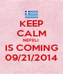 KEEP CALM NEFELI  IS COMING 09/21/2014 - Personalised Poster A4 size