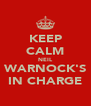 KEEP CALM NEIL WARNOCK'S IN CHARGE - Personalised Poster A4 size