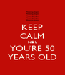 KEEP CALM NEIL YOU'RE 50 YEARS OLD - Personalised Poster A4 size